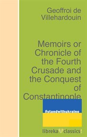 Memoirs or chronicle of the Fourth Crusade and the conquest of Constantinople cover image