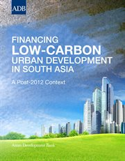 Financing low-carbon urban development in South Asia : a post-2012 context cover image