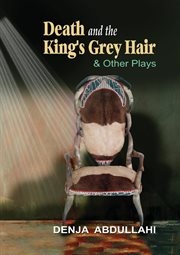 Death and the King's Grey Hair & Other Plays