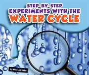Step-by-step Experiments With the Water Cycle
