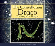 The constellation Draco : the story of the dragon cover image
