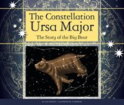 The constellation Ursa Major : the story of the big bear cover image