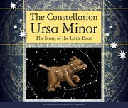 The constellation Ursa Minor : the story of the little bear cover image
