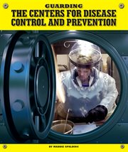 Guarding the Centers for Disease Control and Prevention cover image