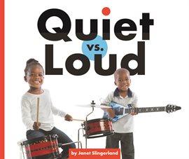 Quiet vs. Loud