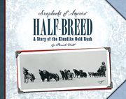 Half-breed : the story of two boys during the Klondike gold rush cover image