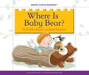Where is baby bear? : a book about animal homes cover image