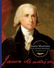 James Madison : our fourth president cover image