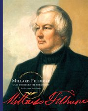 Millard Fillmore : our 13th president cover image