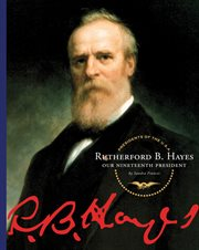 Rutherford B. Hayes : our nineteenth president cover image