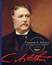 Chester A. Arthur : our twenty-first president cover image