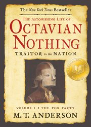 The astonishing life of Octavian Nothing, traitor to the nation. 1, The pox party cover image