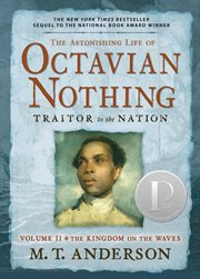 The astonishing life of Octavian Nothing, traitor to the nation. Volume II, The kingdom on the waves cover image