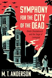 Symphony for the city of the dead : Dmitri Shostakovich and the siege of Leningrad cover image