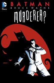 Batman, Bruce Wayne--murderer? cover image