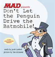 Don't Let the Penguin Drive the Batmobile!