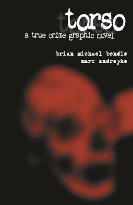 Torso: A True Crime Graphic Novel by Brian Michael Bendis Book Cover