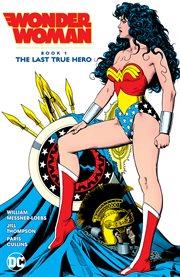 Wonder Woman. Book 1, The last true hero cover image