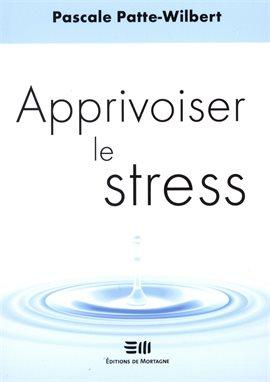 Cover image for Apprivoiser le stress