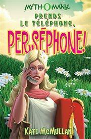 Prends le téléphone, Perséphone! cover image