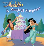 """A Magical Surprise / [adapted From the Story """"A Magical Surprise"""" in More-5 Minute Princess Stories by Lara Bergen ; Illustrations by the Disney Storybook Artists]"""