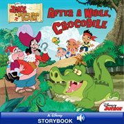 Jake and the Never Land pirates : after a while, crocodile cover image