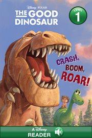The good dinosaur. Crash, boom, roar! cover image