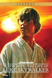 A new hope the life of Luke Skywalker cover image