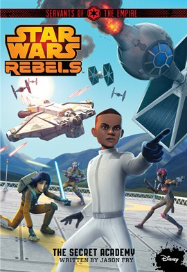 Star Wars Rebels Servants Of The Empire: The Secret Academy, book cover
