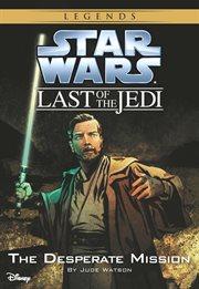 The Desperate Mission Star Wars: Last of the Jedi cover image