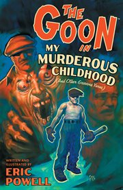 The Goon in My Murderous Childhood (and Other Grievous Yarns)