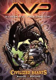 Alien vs. Predator. Volume 2, Civilized beasts cover image