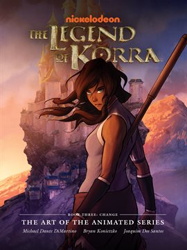 Cover image for The Legend of Korra: The Art of the Animated Series Book 3: Change