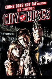 Crime Does Not Pay Presents Phil Stanford's City of Roses