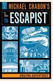 Michael Chabon's the Escapist : amazing adventures cover image