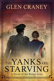 The yanks are starving: a novel of the bonus army cover image