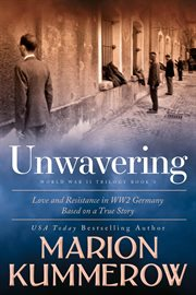 Unwavering : love and resistance in WW2 Germany cover image