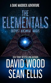 The Elementals : Outpost ; Arcanum ; Magus cover image
