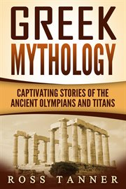 Greek mythology. Captivating Stories of the Ancient Olympians and Titans cover image