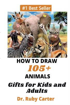 Cover image for How to Draw 105+ Animals Gifts for Kids and Adults