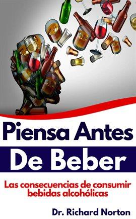 Cover image for Piensa Antes De Beber: Las consecuencias de consumir bebidas alcohólicas