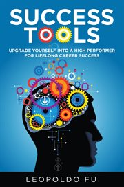 Success tools: upgrade yourself into a high performer for lifelong career success cover image