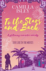 To the stars and back : (a glittering romantic comedy) cover image