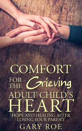 Cover image for Comfort for the Grieving Adult Child's Heart: Hope and Healing After Losing Your Parent