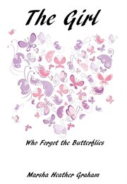 The girl who forgot the butterflies: a gripping emotional page turner that will keep you wanting cover image