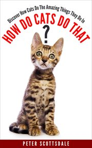 How do cats do that? discover how cats do the amazing things they do cover image