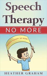 Speech therapy no more: an inspiring heart warming children's story cover image