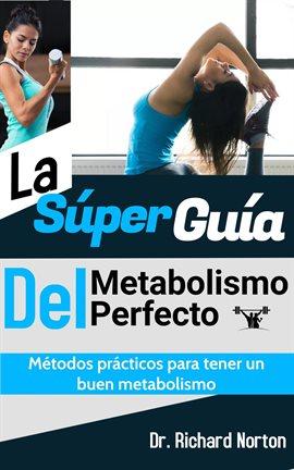 Cover image for La Súper Guía Del Metabolismo Perfecto: Métodos prácticos para tener un buen metabolismo