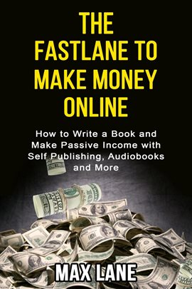 The Fastlane to Making Money Online How to Write a Book and Make Passive Income with Self Publish...