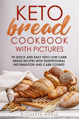 Keto Bread Cookbook with Pictures: 70 quick and easy keto low carb bread recipes with nuntritiona